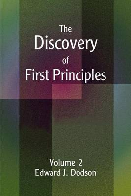 The Discovery of First Principles by Edward J. Dodson