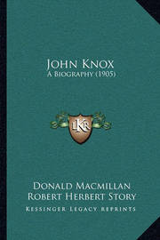 John Knox: A Biography (1905) by Donald MacMillan