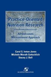Practice-oriented Nutrition Research: an Outcomes Measurement Approach by Carol S. Ireton-Jones
