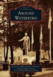 Around Waterford by Rosalee B Holzer