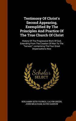 Testimony of Christ's Second Appearing, Exemplified by the Principles and Practice of the True Church of Christ by Benjamin Seth Youngs