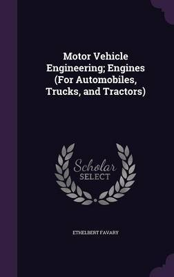 Motor Vehicle Engineering; Engines (for Automobiles, Trucks, and Tractors) by Ethelbert Favary image