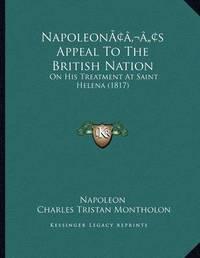 Napoleonacentsa -A Centss Appeal to the British Nation: On His Treatment at Saint Helena (1817) by . Napoleon