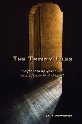 The Trinity Files by M R Westerterp