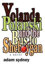 Yolanda Polanski and the Bus to Sheboygan by Adam Sydney