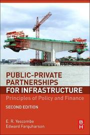 Public-Private Partnerships for Infrastructure by E R Yescombe