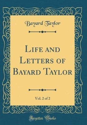 Life and Letters of Bayard Taylor, Vol. 2 of 2 (Classic Reprint) by Bayard Taylor