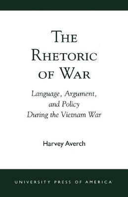 The Rhetoric of War by Harvey Averch