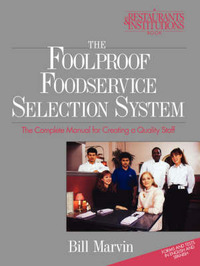 The Foolproof Foodservice Selection System: The Complete Manual for Creating a Quality Staff by Bill Marvin image
