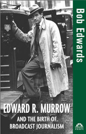 Edward R. Murrow and the Birth of Broadcast Journalism by Bob Edwards image