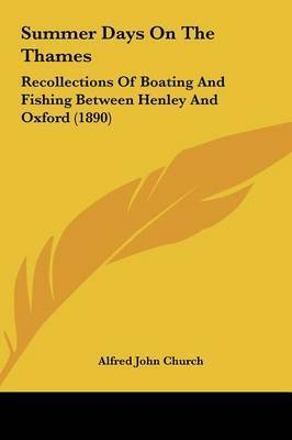 Summer Days on the Thames: Recollections of Boating and Fishing Between Henley and Oxford (1890) by Alfred John Church