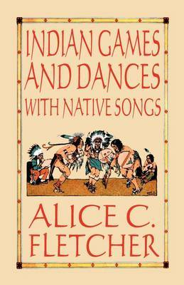Indian Games and Dances with Native Songs by Alice C Fletcher