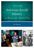 Interpreting American Jewish History at Museums and Historic Sites by Avi Y. Decter