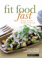 Fit Food Fast: Healthy Food for Families on the Run