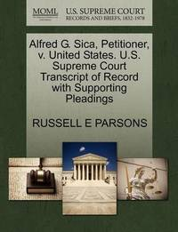 Alfred G. Sica, Petitioner, V. United States. U.S. Supreme Court Transcript of Record with Supporting Pleadings by Russell E Parsons