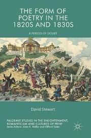 The Form of Poetry in the 1820s and 1830s by David Stewart