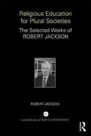 Religious Education for Plural Societies by Robert Jackson