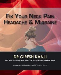 Fix Your Neck Pain, Headache & Migraine by Giresh Kanji