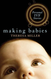 Making Babies: Personal IVF Stories by Theresa Miller image