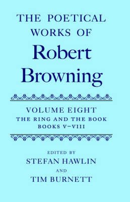 The Poetical Works of Robert Browning: Volume VIII. The Ring and the Book, Books V-VIII by Robert Browning image