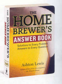 Home Brewers Answer Book by Ashton Lewis