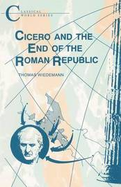 Cicero and the End of the Roman Republic by Thomas Wiedemann image