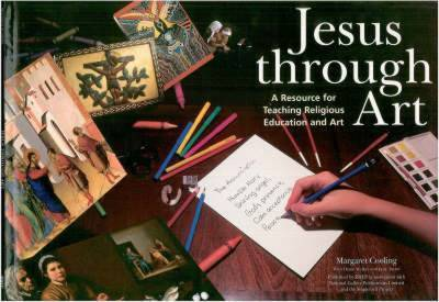 Jesus Through Art: Resource for Teaching Religious Education and Art by Margaret Cooling