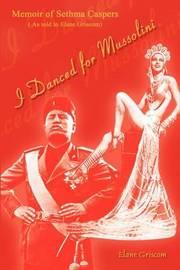 I Danced for Mussolini by Elane Griscom
