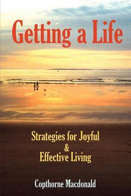 Getting a Life: Strategies for Joyful & Effective Living by Copthorne Macdonald image