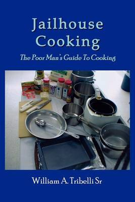 Jailhouse Cooking by William A. Tribelli