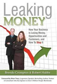 Leaking Money: How Your Business Is Losing Money, Opportunities and Customers and How to Stop It by Brenda Crompton