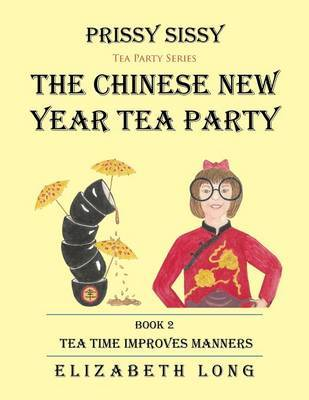 Prissy Sissy Tea Party Series Book 2 the Chinese New Year Tea Party Tea Time Improves Manners by Elizabeth Long image
