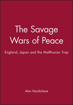 The Savage Wars of Peace by Alan Macfarlane