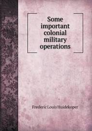 Some Important Colonial Military Operations by Frederic Louis Huidekoper