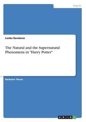 The Natural and the Supernatural Phenomena in Harry Potter by Lenka Seresova