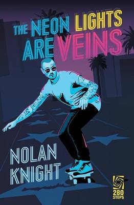 The Neon Lights Are Veins by Nolan Knight