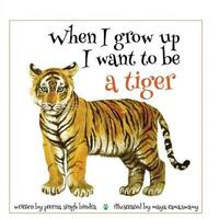 When I Grow Up I Want to Be a Tiger by Prerna Singh Bindra image