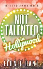 Not Talented in Hollywood by Leonie Gant