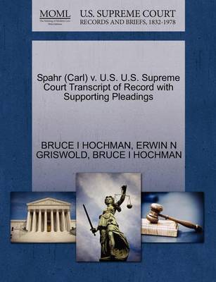 Spahr (Carl) V. U.S. U.S. Supreme Court Transcript of Record with Supporting Pleadings by Bruce I Hochman