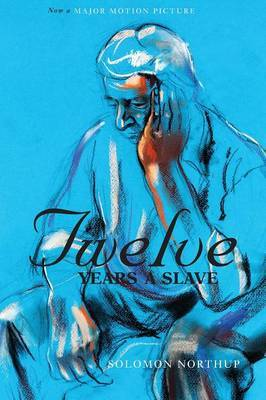 Twelve Years a Slave (the Original Book from Which the 2013 Movie '12 Years a Slave' Is Based) (Illustrated) by Solomon Northup