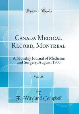 Canada Medical Record, Montreal, Vol. 28 by F Wayland Campbell