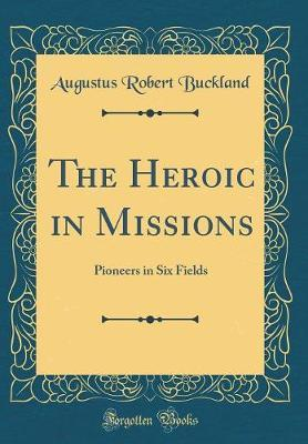 The Heroic in Missions by Augustus Robert Buckland image
