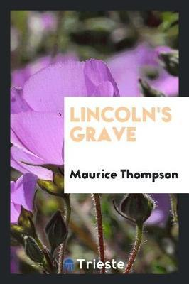 Lincoln's Grave by Maurice Thompson image