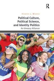 Political Culture, Political Science, and Identity Politics by Howard J Wiarda