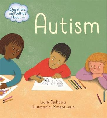 Questions and Feelings About: Autism by Louise Spilsbury