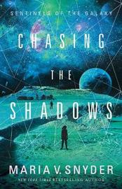Chasing The Shadows by Maria V Snyder