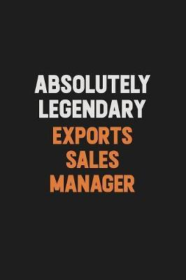 Absolutely Legendary Exports Sales Manager by Camila Cooper image