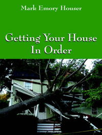Getting Your House in Order: For People with Homeowners Insurance by Mark, Emory Houser image