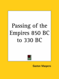 Passing of the Empires 850 BC to 330 BC (1900) by Gaston Maspero