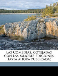 Las Comedias; Cotejadas Con Las Mejores Ediciones Hasta Ahora Publicadas by Pedro Calderon de la Barca